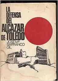 LA DEFENSA DEL ALCAZAR DE TOLEDO: Amazon.es: José María