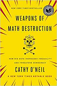 Weapons of Math Destruction: How Big Data Increases