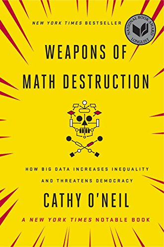 Weapons of Math Destruction: How Big Data Increases Inequality and Threatens Democracy cover