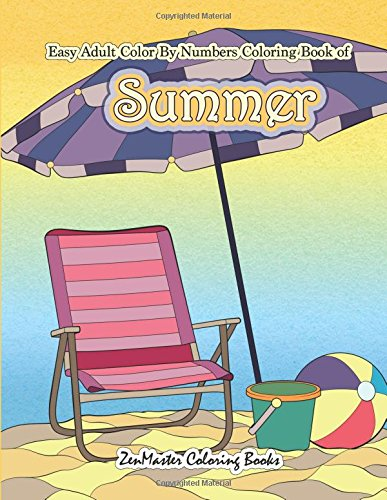 Easy Adult Color By Numbers Coloring Book of Summer: A Simple Summer Color By Number Coloring Book for Adults with Beach Scenes, Flowers, Ocean Life ... Color By Number Coloring Books) (Volume 32)