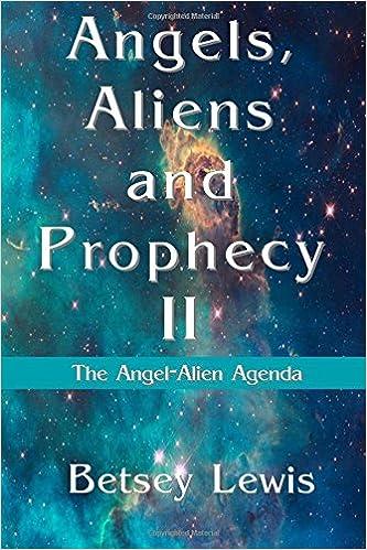 Angels, Aliens and Prophecy II: The Angel-Alien Agenda ...