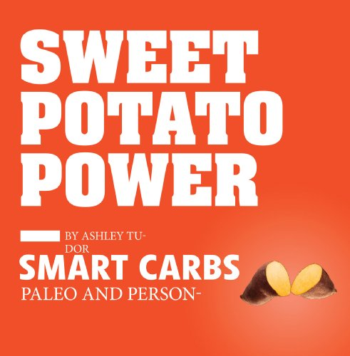 Sweet Potato Power: Discover Your Personal Equation for Optimal Health by Ashley Tudor