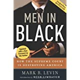 Men in Black: How the Supreme Court Is Destroying America ~ Mark R. Levin