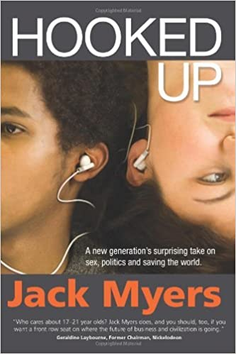 Hooked Up: A New Generation's Surprising Take on Sex, Politics and Saving the World (Shelly Palmer Digital Living) by Jack Myers (10-Jun-2012)