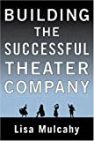 Building the Successful Theater Company, Lisa Mulcahy, 158115237X