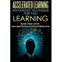 Accelerated Learning - Advanced Technique for Fast Learning: Become a Super Learner - Learn Speed Reading and...