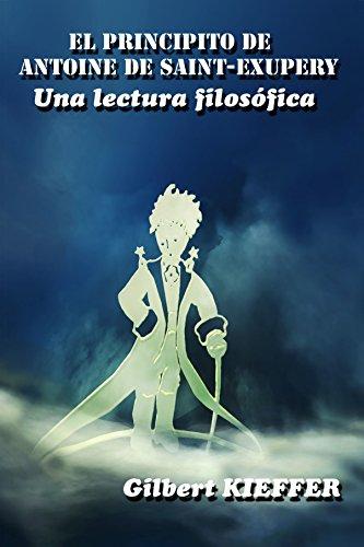 El Principito de Antoine de Saint-Exupéry, una lectura filosófica (Spanish Edition)