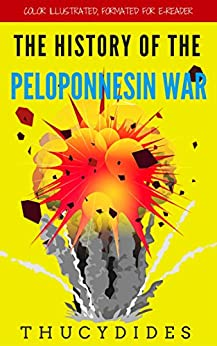 The History Of The Peloponnesian War: Color Illustrated, Formatted for E-Readers (