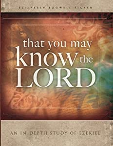 That You May Know the Lord: An in-depth study of Ezekiel