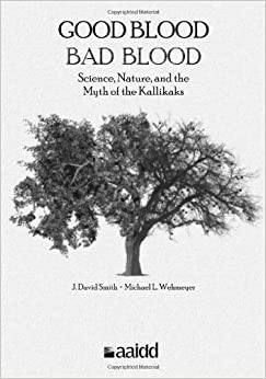 Book Good Blood, Bad Blood: Science, Nature, and the Myth of the Kallikaks by J. David Smith, Michael L. Wehmeyer (2012)