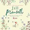 Kiss Audiobook by Jill Mansell Narrated by Sarah Barron