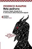 Rete padrona: Amazon, Apple, Google & co. Il volto oscuro della rivoluzione digitale