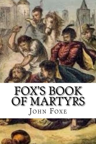 Read Online Fox's Book of Martyrs: Or A History of the Lives, Sufferings, and Triumphant Deaths of the Primitive Protestant Martyrs PDF
