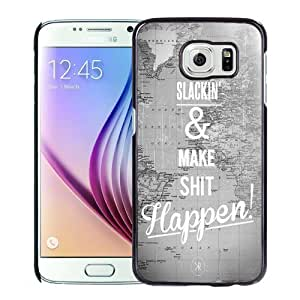 NEW Unique Custom Designed Samsung Galaxy S6 Phone Case With Quit Slackin And Make Shit Happen_Black Phone Case