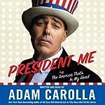 President Me: The America That's in My Head | Adam Carolla