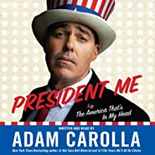 President Me: The America That's in My Head Audiobook by Adam Carolla Narrated by Adam Carolla