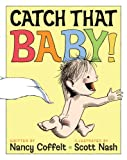 Catch That Baby!, Nancy Coffelt, 1416991484