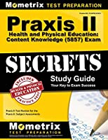 Praxis II Health and Physical Education: Content Knowledge (5857) Exam Secrets Study Guide: Praxis II Test Review for the Praxis II: Subject Assessments