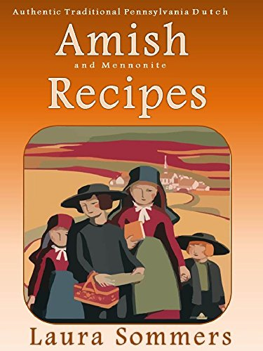 Authentic Traditional Pennsylvania Dutch Amish and Mennonite Recipes by [Sommers, Laura]