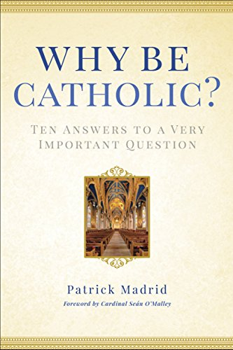 Why Be Catholic?: Ten Answers to a Very Important