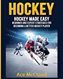 img - for Hockey: Hockey Made Easy: Beginner and Expert Strategies For Becoming A Better Hockey Player (Hockey Training Drills Offense & Defensive) book / textbook / text book