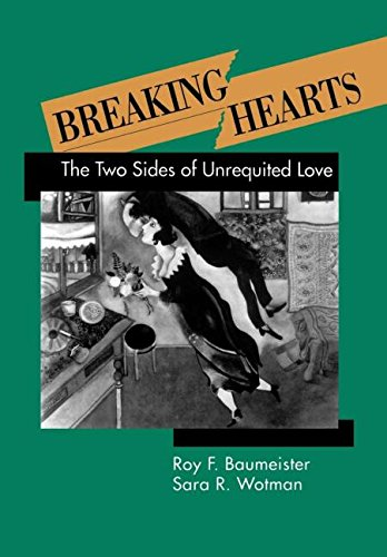 Breaking Hearts: The Two Sides of Unrequited Love by Roy F Baumeister