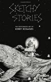 Sketchy Stories: The Sketchbook Art of Kerby Rosanes