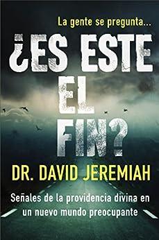 ¿Es este el fin?: Señales de la providencia divina en un nuevo mundo preocupante (Spanish Edition) by [Jeremiah, David]