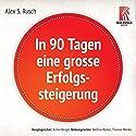 In 90 Tagen eine grosse Erfolgssteigerung Hörbuch von Alex S. Rusch Gesprochen von: Armin Z. Berger