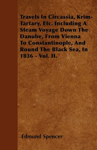 Download Travels In Circassia, Krim-Tartary, Etc. Including A Steam Voyage Down The Danube, From Vienna To Constantinople, And Round The Black Sea, In 1836 - Vol. II. PDF