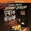 Yours Truly, Johnny Dollar: Mysterious Matters Radio/TV Program by Jack Johnstone Narrated by Bob Bailey, Charles Russell, Edmund O'Brien, Bob Readick, Mandel Kramer, John Lund