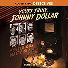Yours Truly, Johnny Dollar: Mysterious Matters Radio/TV Program by Jack Johnstone Narrated by Bob Bailey, Charles Russell, Edmund O'Brien, Bob Readick, Mandel Kramer, John Lund