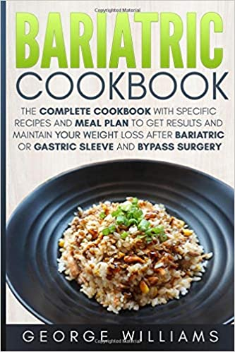Bariatric Cookbook The Complete Cookbook With Specific Recipes And