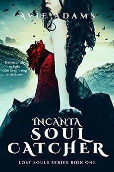 Incanta - Soul-Catcher: A Dark Fantasy Novel (Lost Souls Book 1) by [Adams, Avie]