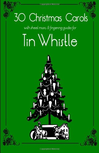 30 Christmas Carols with sheet music and fingering for Tin Whistle (Whistle for Kids) (Volume - Pennywhistle Music Sheet