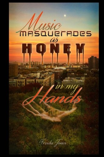 Read Online Music Masquerades as Honey in my Hands ebook