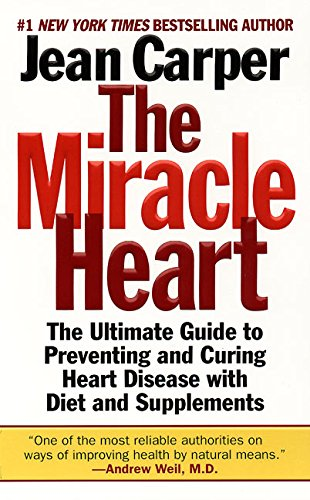 The Miracle Heart : The Ultimate Guide to Preventing and Curing Heart Disease With Diet and Supplements PDF