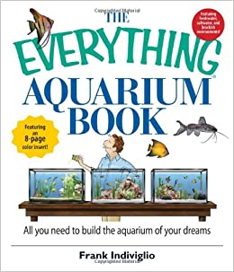 The Everything Aquarium Book: All You Need to Build the Acquarium of Your Dreams: Frank Indiviglio: 9781593377151: Amazon.com: Books