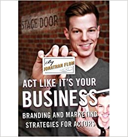 Act Like It's Your Business: Branding and Marketing Strategies for Actors- Common
