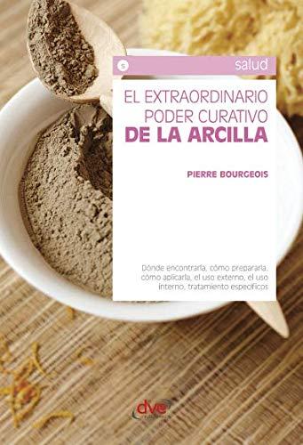 El extraordinario poder curativo de la arcilla (Spanish Edition)