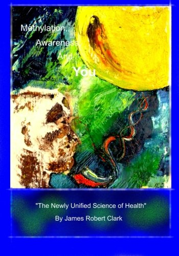 """Methylation,Awareness, and You: """"The Newly Unified Science of Health."""" ePub fb2 book"""