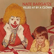 Yelled At By a Clown by Nate Bargatze [2012]