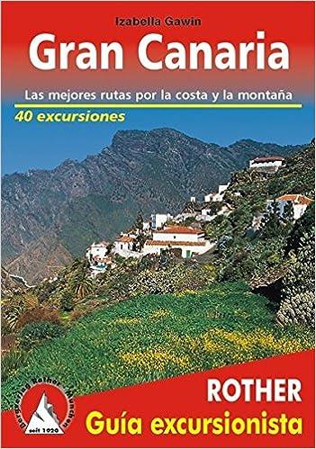 Gran Canaria. Las mejores rutas por la costa y la montaña. 72 ...
