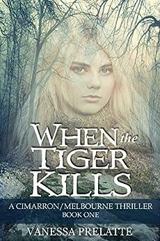 When the Tiger Kills: A Cimarron/Melbourne Thriller - Book One by [Prelatte, Vanessa]