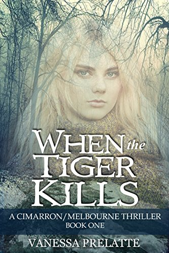 When the Tiger Kills: A Cimarron/Melbourne Thriller:  Book One by [Prelatte, Vanessa]