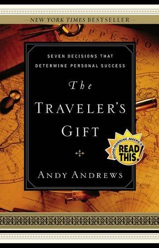 The Traveler's Gift: Seven Decisions that Determine Personal Success by Andy Andrews (2002-11-03)