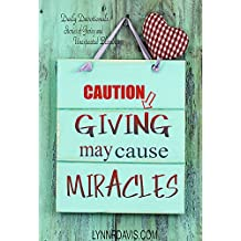 Giving May Cause Miracles: Prayer Diary and Daily Devotional Journal Featuring Stories of Thanksgiving Blessings