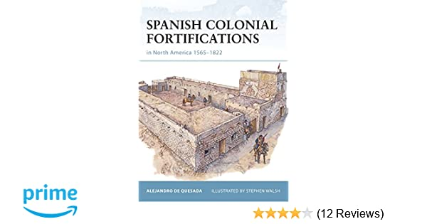 Spanish Colonial Fortifications In North America 1565 1822 Fortress