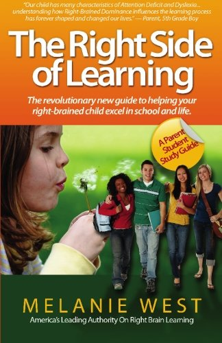 The Right Side Of Learning: Effective Study Skills For Attention Deficit, Dyslexia, And Creative Right-Brained Thinking