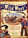 img - for The Amazing History of the Wild West: Find Out About The Brave Pioneers Who Tamed The American Frontier, Shown In 300 Exciting Pictures book / textbook / text book